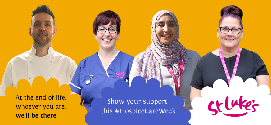Gavin, Robyn, Naureen and Marie stand in front of a yellow background. The St Luke's logo is visible and there is overlaid text saying 'At the end of life, whoever you are, we'll be there. Show your support this #HospiceCareWeek'.